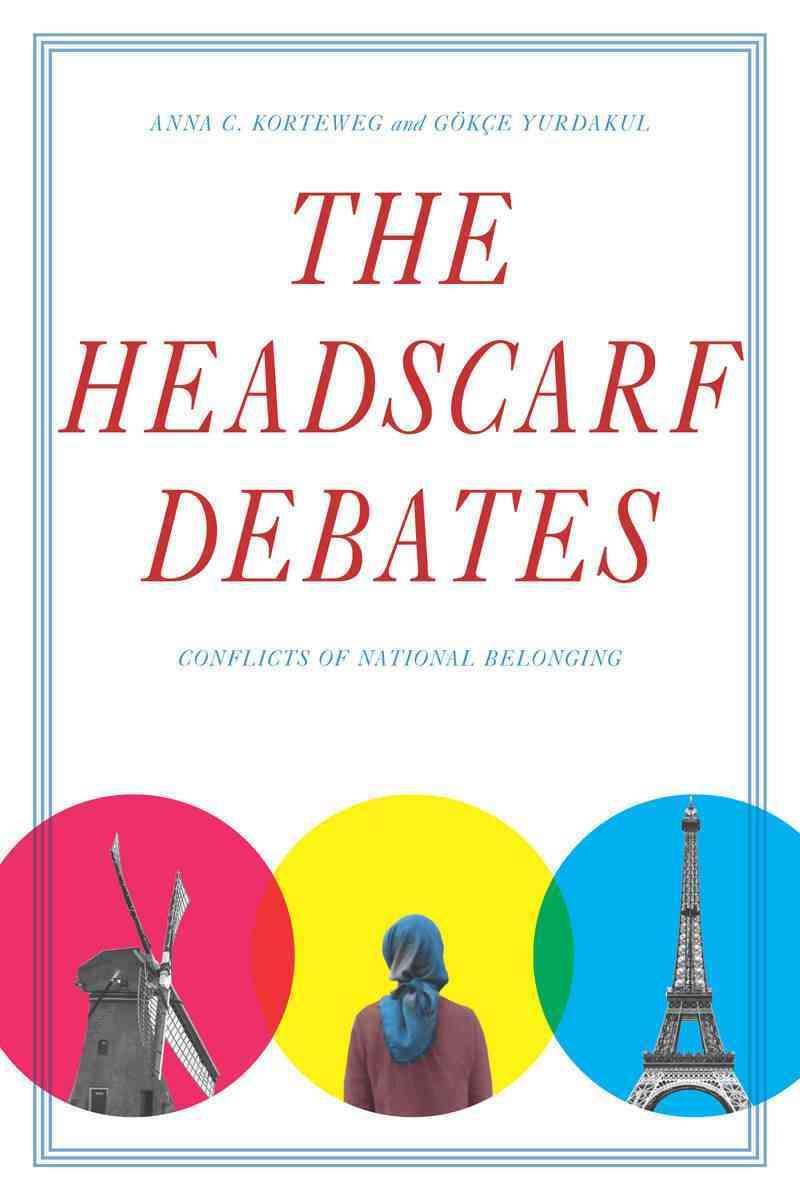 The Headscarf Debates By Korteweg, Anna/ Yurdakul, Go-+kc+e