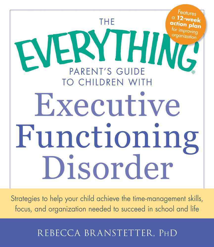 The Everything Parent's Guide to Children With Executive Functioning Disorder By Branstetter, Rebecca